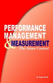 Performance Management & Measure: The Asian context Human Resources Development ebook by Dato' R. Palan Ph.D., A.P.T.,FBILD(UK).,CSP(USA)
