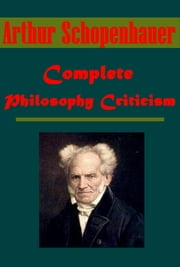 Complete Philosophy Criticism ebook by Arthur Schopenhauer