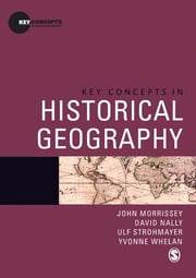 Key Concepts in Historical Geography ebook by John Morrissey,David Nally,Ulf Strohmayer,Yvonne Whelan