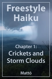 Freestyle Haiku - Chapter 1: Crickets and Storm Clouds (Freestyle Haiku and Spiritual Poetry) ebook by Mattō