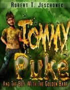 Tommy Puke and the Boy with the Golden Barf - A Chapter Book for Kids ebook by Robert Jeschonek
