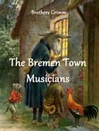 The Bremen Town Musicians ebook by Brothers Grimm