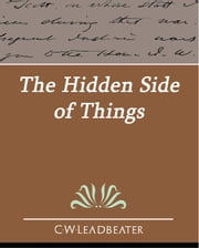 The Hidden Side of Things ebook by C.W.Leadbeater
