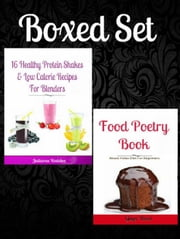 Box Set: 16 Healthy Protein Shakes & Low Calorie Recipes For Blenders + Food Poetry Book About Paleo Diet For Beginners ebook by Juliana Baldec