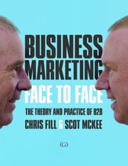 Business Marketing Face to Face ebook by Chris Fill,Scot McKee