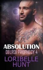 Absolution - Delroi Prophecy, #4 ebook by Loribelle Hunt