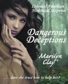 Dangerous Deceptions - Colonial American Historical Suspense Novels, #1 ebook by Marilyn Clay