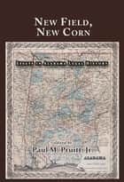 New Field, New Corn: Essays in Alabama Legal History ebook by Paul M. Pruitt Jr.