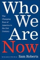 Who We Are Now - The Changing Face of America in the 21st Century ebook by Sam Roberts