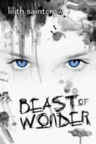 Beast of Wonder - A Novella ebook by Lilith Saintcrow