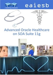 Advanced Oracle Healthcare: on SOA Suite 11g ebook by EAIESB