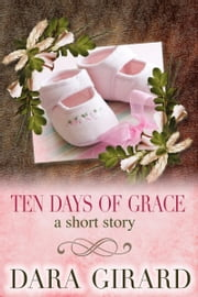 Ten Days of Grace ebook by Dara Girard