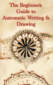 The Beginner's Guide to Automatic Writing & Drawing ebook by Eric Tau