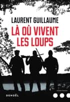 Là où vivent les loups ebook by Laurent Guillaume