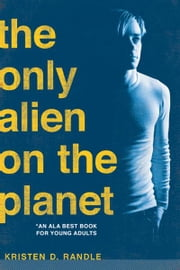 The Only Alien on the Planet ebook by Kristen Randle