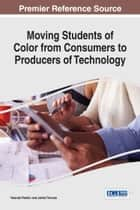 Moving Students of Color from Consumers to Producers of Technology ebook by Yolanda Rankin,Jakita Thomas