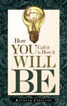 How You Call It Is How It Will Be ebook by Kenneth Copeland