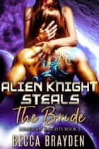 Alien Knight Steals the Bride ebook by Becca Brayden