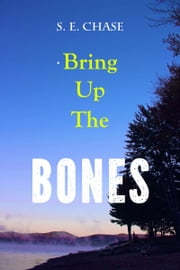 Bring Up the Bones ebook by S. E. Chase