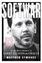 Softwar - An Intimate Portrait of Larry Ellison and Oracle ebook by Matthew Symonds, Larry Ellison
