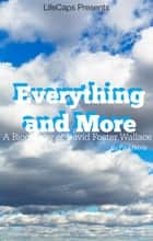 Everything and More - A Biography of David Foster Wallace ebook by Paul Brody