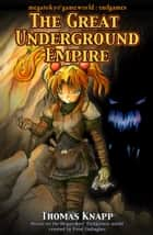 The Great Underground Empire ebook by Thomas Knapp