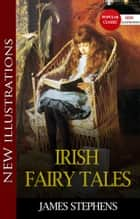 IRISH FAIRY TALES Popular Classic Literature ebook by James Stephens