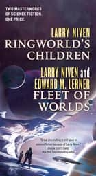 Ringworld's Children and Fleet of Worlds ebook by Larry Niven, Edward M. Lerner