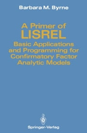 A Primer of LISREL - Basic Applications and Programming for Confirmatory Factor Analytic Models ebook by Barbara M. Byrne