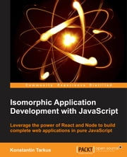 Isomorphic Application Development with JavaScript ebook by Konstantin Tarkus