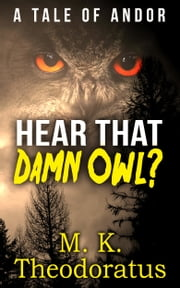 Hear That Damn Owl? ebook by M. K. Theodoratus