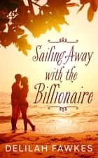 Sailing Away with the Billionaire ebook by Delilah Fawkes