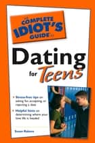 The Complete Idiot's Guide to Dating For Teens ebook by Susan Rabens