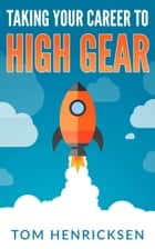Taking Your Career to High Gear ebook by Tom Henricksen