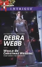 Would-Be Christmas Wedding ebook by Debra Webb