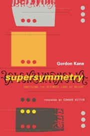 Supersymmetry - Unveiling The Ultimate Laws Of Nature ebook by Gordon Kane