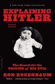 Explaining Hitler - The Search for the Origins of His Evil, updated edition ebook by Ron Rosenbaum