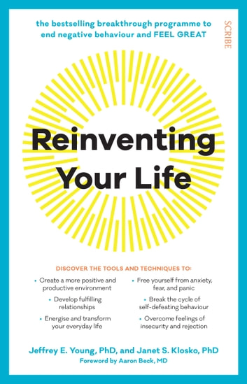 Reinventing Your Life - the bestselling breakthrough program to end negative behaviour and feel great ebook by Jeffrey E. Young,Janet S. Klosko