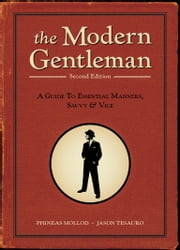 The Modern Gentleman, 2nd Edition - A Guide to Essential Manners, Savvy, and Vice ebook by Phineas Mollod,Jason Tesauro