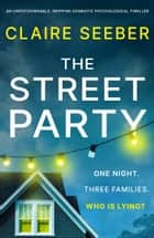The Street Party - An unputdownable, gripping domestic psychological thriller ebook by Claire Seeber