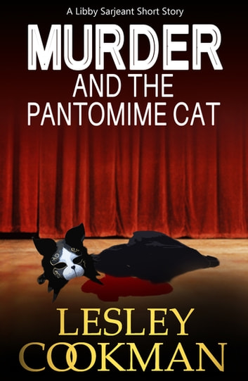 Murder and The Pantomime Cat - A Libby Sarjeant Short Story ebook by Lesley Cookman