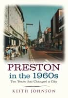 Preston in the 1960s - Ten Years that Changed a City ebook by Keith Johnson