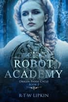 Robot Academy - Origin Phase Cycle, #2 ebook by R. T. W. Lipkin