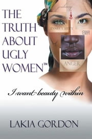 The Truth About Ugly Women ebook by Lakia Gordon