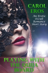 Playing With The Quija Board (An Erotic Occult Romance Short Story) ebook by Carol Eros