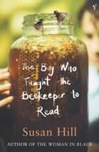The Boy Who Taught The Beekeeper To Read - and Other Stories ebook by Susan Hill