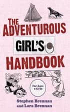 The Adventurous Girl's Handbook ebook by Lara Brennan,Stephen  Brennan
