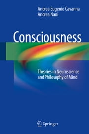 Consciousness - Theories in Neuroscience and Philosophy of Mind ebook by Andrea Eugenio Cavanna,Andrea Nani