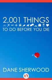 2001 Things to Do Before You Die ebook by Dane Sherwood