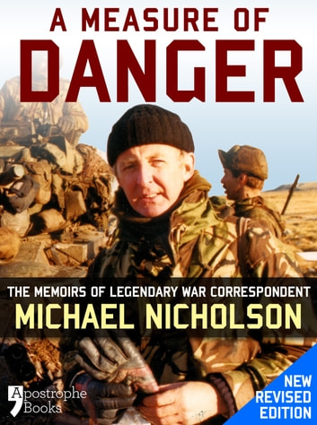 A Measure of Danger: The Memoirs of Legendary War Correspondent Michael Nicholson ebook by Michael Nicholson
